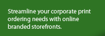 Streamline your corporate print ordering needs with online branded storefronts.
